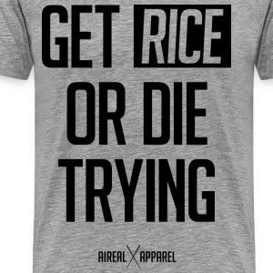 Get Rice or Die Trying Mens Tee Shirt by AiReal - Men's Premium T-Shirt