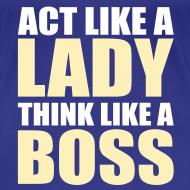 Design ~ Act like a lady, think like a boss
