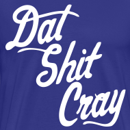 Design ~ Dat Shit Cray T-Shirts - stayflyclothing.com