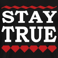 STAY TRUE T-Shirts