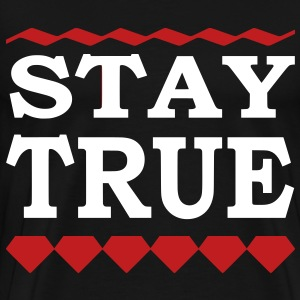STAY TRUE T-Shirts - Men's Premium T-Shirt
