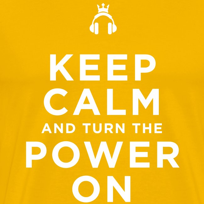 Keep Calm and Turn the Power On
