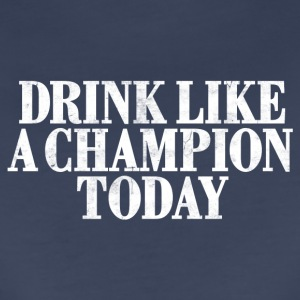 DRINK LIKE A CHAMPION TODAY Women's T-Shirts - Women's Premium T-Shirt