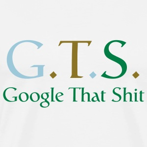GTS - Google That Sh*t T-Shirts - Men's Premium T-Shirt