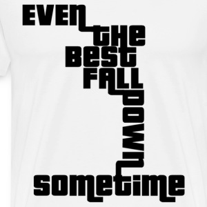 The Best Fall Down - Men's Premium T-Shirt
