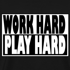 Work Hard, Play Hard - Hip-Hop T-Shirts - Men's Premium T-Shirt