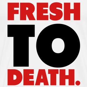 Design ~ Fresh to death T-Shirt