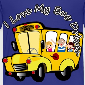 I Love My Bus Driver - Toddler Premium T-Shirt