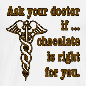 Ask Your Doctor If Chocolate Is Right For You T-Shirts - Men's Premium T-Shirt