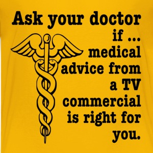 Ask Your Doctor If Medical Advice from a TV Commer Kids' Shirts - Kids' Premium T-Shirt