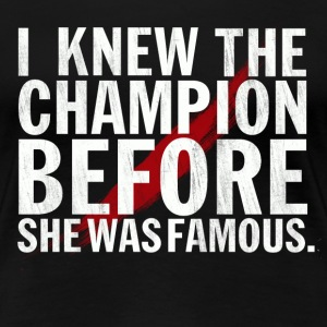 I Knew the Champion Design (Female) Women's T-Shirts - Women's Premium T-Shirt