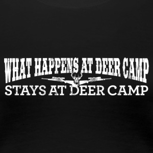 WHAT HAPPENS AT DEER CAMP STAYS AT DEER CAMP Women - Women's Premium T-Shirt