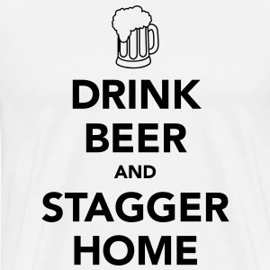 Drink Beer and Stagger Home T-Shirts - Men's Premium T-Shirt