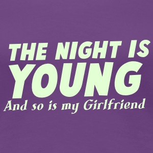 THE NIGHT IS YOUNG and SO is my GIRLFRIEND Women's T-Shirts - Women's Premium T-Shirt