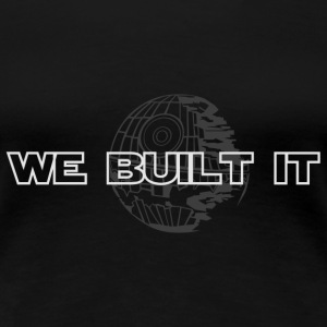 We Built It Ladies - Women's Premium T-Shirt