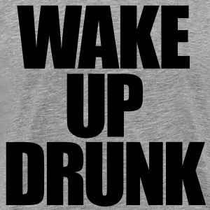 Wake Up Drunk T-Shirts - Men's Premium T-Shirt