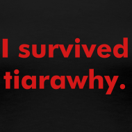 Design ~ I survived tiarawhy female shirt!