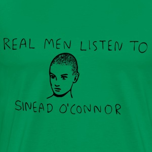 Real Men Listen to Sinead O'Connor - Men's Premium T-Shirt