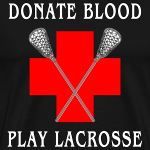 Donate Blood Play Lacrosse T-Shirt - Men's Premium T-Shirt