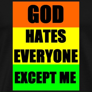 God Hates Everyone Except Me - Men's Premium T-Shirt