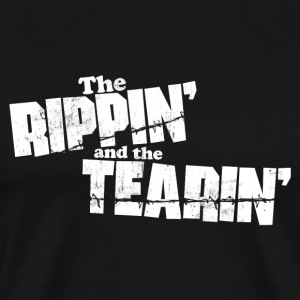 THE RIPPIN AND THE TEARIN T-Shirts - Men's Premium T-Shirt