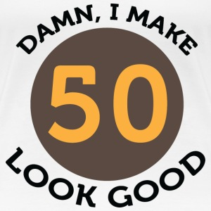 I Make 50 Look Good (dd)++2012 Women's T-Shirts - Women's Premium T-Shirt