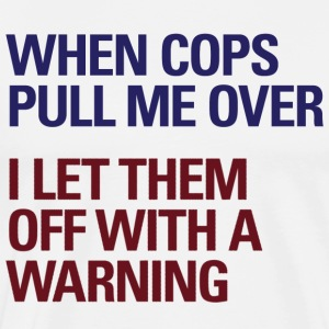 When Cops Pull Me Over T-shirt - Men's Premium T-Shirt