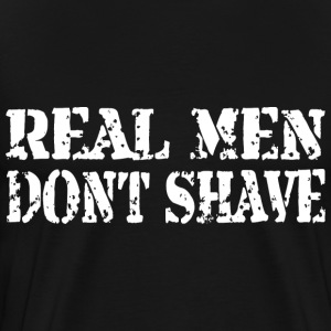 real_men_dont_shave T-Shirts - Men's Premium T-Shirt
