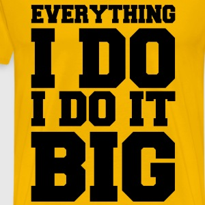 Everything I Do I Do It Big Vector T-Shirts - Men's Premium T-Shirt