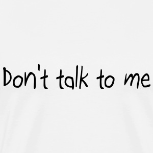 Don't talk to me T-Shirts - Men's Premium T-Shirt