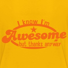 I know I'm AWESOME- but thanks anyway Kids' Shirts
