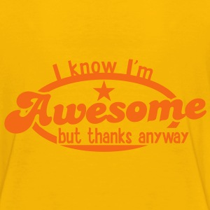 I know I'm AWESOME- but thanks anyway Kids' Shirts - Kids' Premium T-Shirt