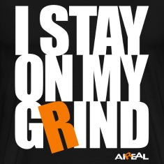 I Stay On My Grind Mens Tee Shirt by AiReal
