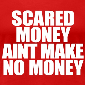 Scared Money Aint Make No Money Women's T-Shirts - Women's Premium T-Shirt