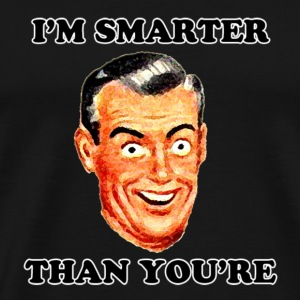 I'm Smarter Than You're - Men's Premium T-Shirt