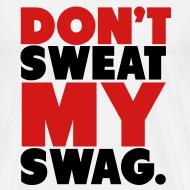Design ~ Don't Sweat My Swag T-Shirt