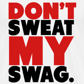 Design ~ Don't Sweat My Swag T-Shirt
