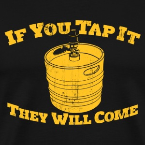 IF YOU TAP IT THEY WILL COME T-Shirts - Men's Premium T-Shirt