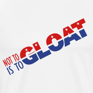 Not to Gloat is to Gloat - Men's Premium T-Shirt