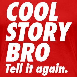 Cool Story Bro Tell It Again Women's T-Shirts - Women's Premium T-Shirt