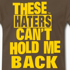 THESE HATERS CAN'T HOLD ME BACK T-Shirts