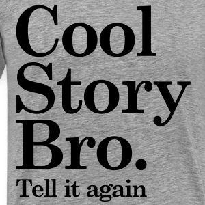Cool Story Bro - Tell it again T-Shirts - Men's Premium T-Shirt