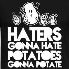 Haters gonna hate potatoes gonna potate T-Shirts