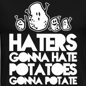 Haters gonna hate potatoes gonna potate T-Shirts - Men's Premium T-Shirt