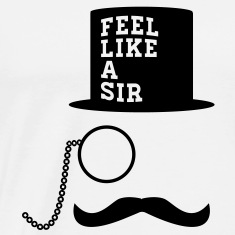 Feel Like A Sir meme mustache monocle T-Shirts