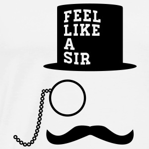 Feel Like A Sir meme mustache monocle T-Shirts - Men's Premium T-Shirt