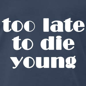 too late to die young - dark - Men's Premium T-Shirt