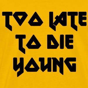 too late to die young - Men's Premium T-Shirt
