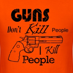 Guns Don't Kill People I Kill People T-Shirts