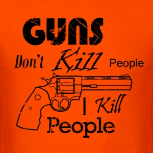 Guns Don't Kill People I Kill People T-Shirts - Men's T-Shirt